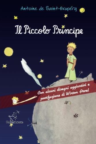 Il Piccolo Principe: Con alcuni disegni aggiuntivi e postfazione di Wirton Arvel
