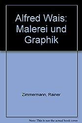 Alfred Wais: Malerei und Graphik