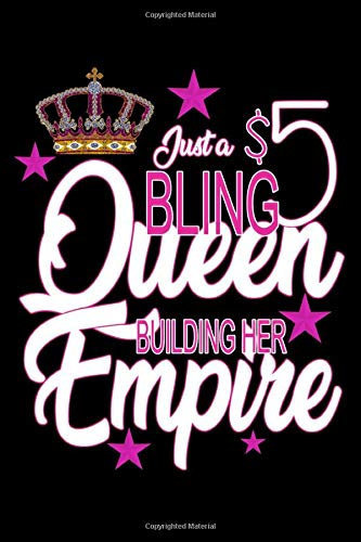 Just A $5 Bling Queen Building Her Empire: Lined 120 Page Notebook Journal For The Serious Online Entrepreneur Building Her Empire.