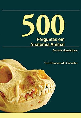 500 Perguntas em Anatomia Animal - Animais Domésticos (Portuguese Edition) por Yuri Karaccas de Carvalho