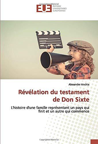 Révélation du testament de Don Sixte: L'histoire d'une famille représentant un pays qui finit et un autre qui commence