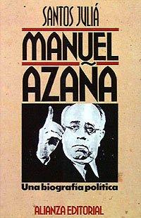 Manuel Azaña, una biografía política: Del Ateneo al Palacio Nacional (Libros Singulares (Ls))