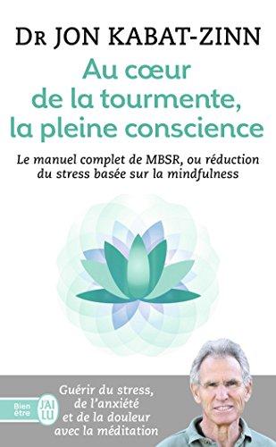 Au coeur de la tourmente, la pleine conscience : MBSR, la réduction du stress basée sur le mindfulness : programme complet en 8 semaines par Jon Kabat-Zinn