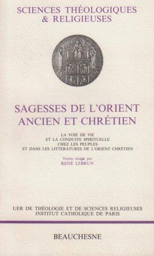 Sagesses de l'orient ancien et chretien: La voie de vie et la conduite spirituelle chez les peuples et dans le litteratures de l'orient chretien