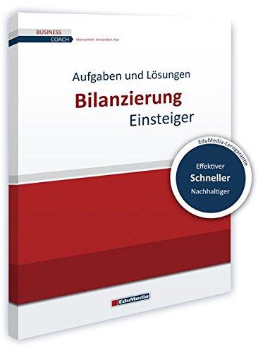 Bilanzierung für Einsteiger: Übungsbuch mit Lösungen (Business Coach)