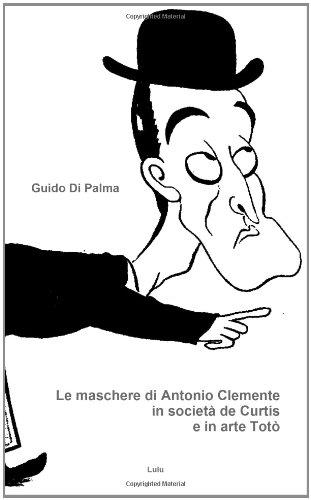 Le Maschere Di Antonio Clemente In Societ De Curtis E In Arte Tot