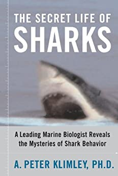 The Secret Life of Sharks: A Leading Marine Biologist Reveals the Mysteries o (English Edition)