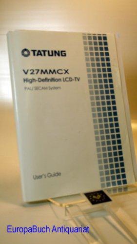 TATUNG; V 27 MMCX High- Definition LCD- TV PAL/ SECAM System; User´s Guide. in Niederländisch, Spanisch, Deutsch, Italienisch, Französisch, Englisch -