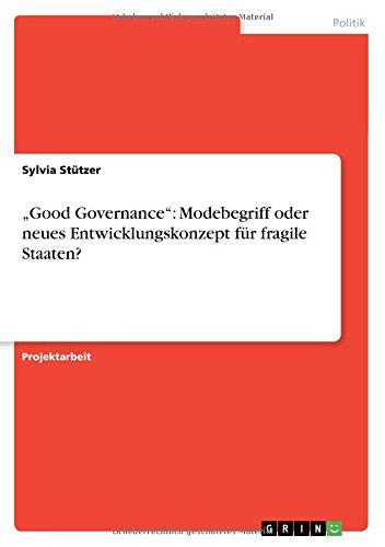Good Governance: Modebegriff oder neues Entwicklungskonzept für fragile Staaten?