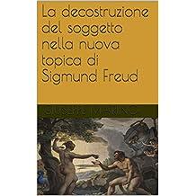 La decostruzione del soggetto nella nuova topica di Sigmund Freud