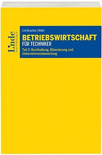 Betriebswirtschaft für Techniker: Teil 2: Buchhaltung, Bilanzierung und Unternehmensbewertung (Linde Lehrbuch)