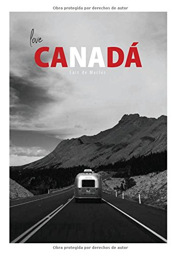 Love Canadá: A journey through images. por Lain De Macías