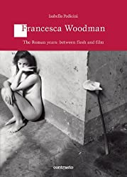 Francesca Woodman: The Roman Years: Between Flesh and Films (Logos)