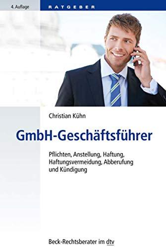 GmbH-Geschäftsführer: Pflichten, Anstellung, Haftung, Haftungsvermeidung, Abberufung und Kündigung (Beck-Rechtsberater im dtv 51222)
