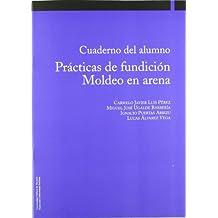 Procesos de conformado por fundición. Moldeo en arena (2ª edición aumentada) (Ingeniería)