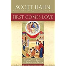 By Scott Hahn ( Author ) [ First Comes Love: Finding Your Family in the Church and the Trinity By Sep-2006 Paperback