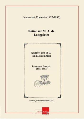 Notice sur M. A. de Longpérier [édition 1882] par François (1837-1883) Lenormant