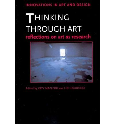Thinking Through Art: Reflections on Art as Research (Innovations in Art and Design) (Paperback) - Common