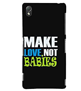 For Sony Xperia Z3 Compact :: Sony Xperia Z3 Mini :: Sony Xperia Z3 D5803, D5833 make love not babies ( black background, good quotes, nice quotes, quotes, love ) Printed Designer Back Case Cover By Living Fill