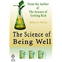 The Science of Being Well: From the Author of The Science of Getting Rich by Wallace D Wattles (2010-11-21)