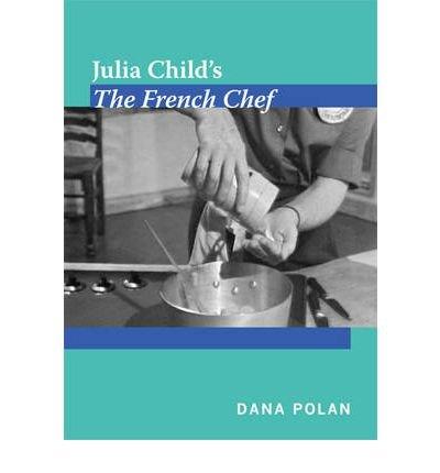[(Julia Child's the French Chef )] [Author: Dana Polan] [Aug-2011]