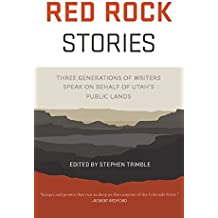 Red Rock Stories: Three Generations of Writers Speak on Behalf of Utah's Public Lands