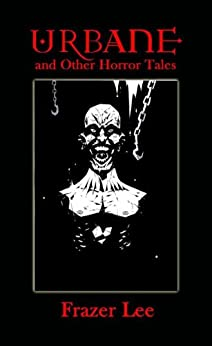 Urbane and Other Horror Tales by [Lee, Frazer]