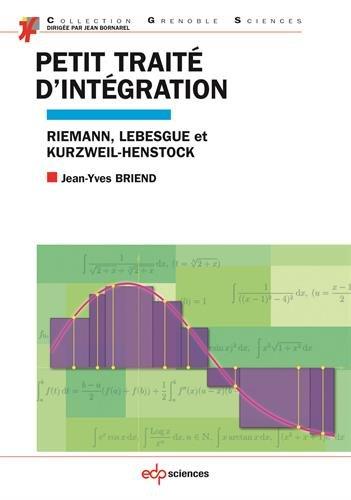 Petit traité d'intégration : Riemann, Lebesgue et Kurzweil-Henstock par Jean-Yves Briend