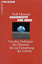 Geschichte der Erde: Von den Anfängen des Planeten bis zur Entstehung des Lebens (Beck'sche Reihe)