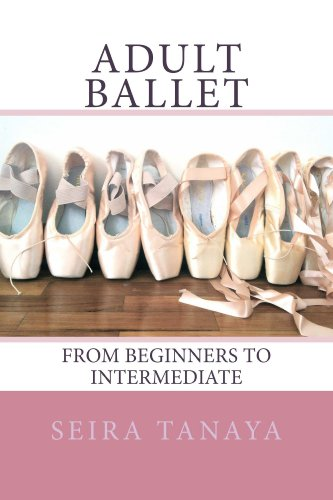 Adult Ballet: From Beginners to Intermediate (English Edition) par Seira Tanaya
