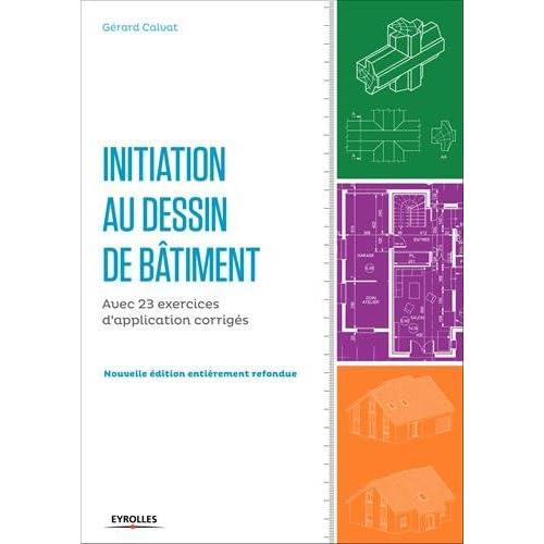 t l charger initiation au dessin de b timent avec 23 exercices d 39 application corrig s pdf. Black Bedroom Furniture Sets. Home Design Ideas