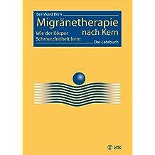 Migränetherapie nach Kern: Wie der Körper Schmerzfreiheit lernt. Das Lehrbuch