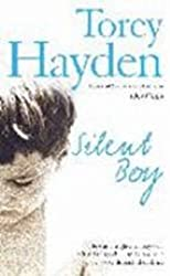The Silent Boy: He Was a Frightened Boy Who Refused to Speak - Until a Teacher's Love Broke Through the Silence by Torey Hayden (2007-08-01)
