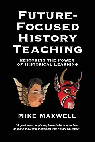 Future-Focused History Teaching: Restoring the Power of Historical Learning