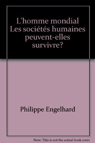 L'homme mondial Les sociétés humaines peuvent-elles survivre?