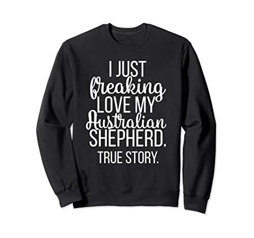 I Just Freaking Love My Australian Shepherd Funny Pet Owner Sweatshirt Australian Shepherd Sweatshirt