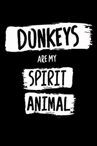 Donkeys Are My Spirit Animal: Wide Ruled Donkey Notebook / Journal to Write In your Ideas. Funny Donkey Picture Art Accessories & Merchandise. Donkey Gift Idea for Women, Men & Kids.