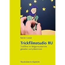Trickfilmstudio RU: Trickfilme im Religionsunterricht gestalten und präsentieren. Mit Kopiervorlagen DIN A4