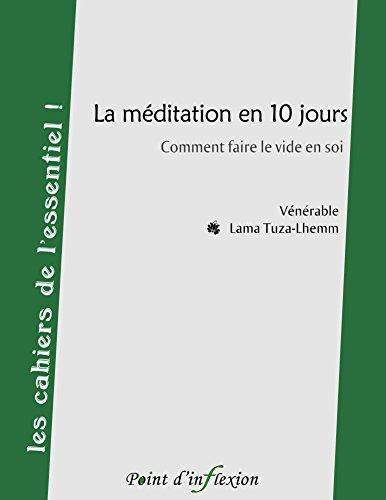 La méditation en 10 jours: Comment faire le vide en soi (les cahiers de l'essentiel !) par Vénérable Lama Tuza-Lhemm