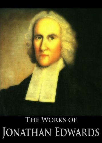 The Complete Works of Jonathan Edwards: Christ Exalted, Sinners in the Hands of the Angry God, A Divine and Supernatural Light, Christian Knowledge, On ... Active Table of Contents) (English Edition)