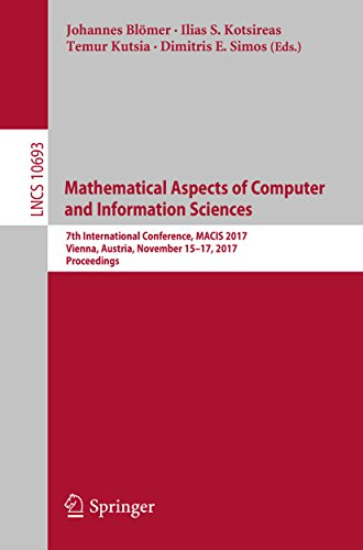Mathematical Aspects of Computer and Information Sciences: 7th International Conference, MACIS 2017, Vienna, Austria, November 15-17, 2017, Proceedings ... Computer Science and General Issues)