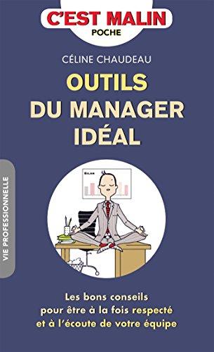 Outils du manager idéal, c'est malin: Les bons conseils pour être à la fois respecté et à l'écoute de votre équipe