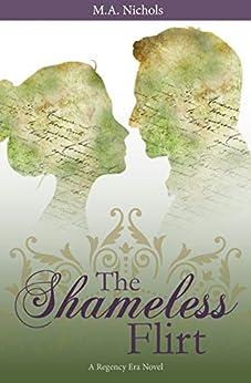 The Shameless Flirt (Regency Love Book 3) (English Edition) van [Nichols, M.A.]