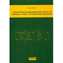 Inverse Steuerung piezoelektrischer Aktoren mit Hysterese-, Kriech- und Superpositionsoperatoren (Berichte aus der Steuerungs- und Regelungstechnik)