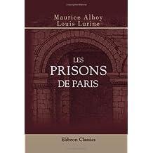 Les prisons de Paris: Histoire, types, mŒurs, mystères. Édition illustrée