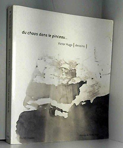 Du chaos dans le pinceau : Victor Hugo, dessins - Exposition, Paris, maison de Victor Hugo, 12 octobre 2000 - 7 janvier 2001 par Marie-Laure Prévost, Jean-Jacques Lebel