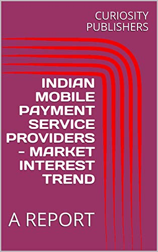 INDIAN MOBILE PAYMENT SERVICE PROVIDERS -  MARKET INTEREST TREND: A REPORT (English Edition) Mobile Service Provider