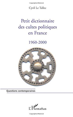 Petit dictionnaire des cultes politiques en France 1960-2000 par Cyril Le Tallec