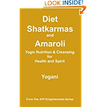 Diet, Shatkarmas and Amaroli - Yogic Nutrition & Cleansing for Health and Spirit (AYP Enlightenment Series Book 6)