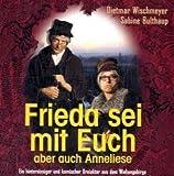 Frieda sei mit Euch - aber auch Anneliese, Doppel CD: Frieda und Anneliese